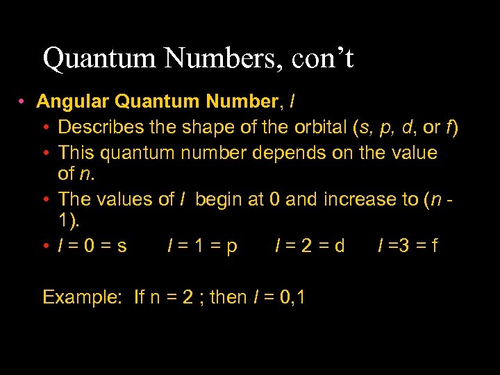 Quantum Numbers, con't • Angular Quantum Number, l • Describes the shape of the