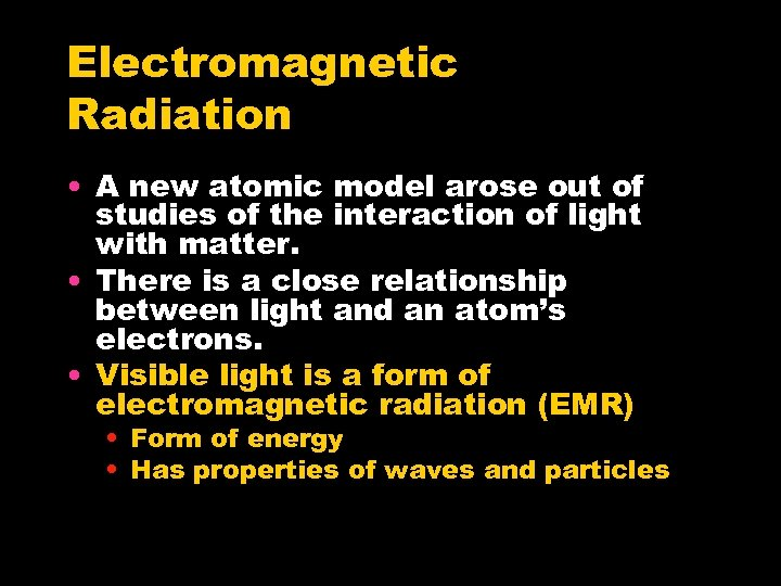 Electromagnetic Radiation • A new atomic model arose out of studies of the interaction