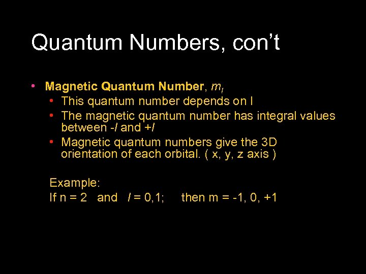 Quantum Numbers, con't • Magnetic Quantum Number, ml • This quantum number depends on