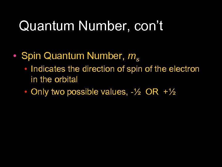 Quantum Number, con't • Spin Quantum Number, ms • Indicates the direction of spin
