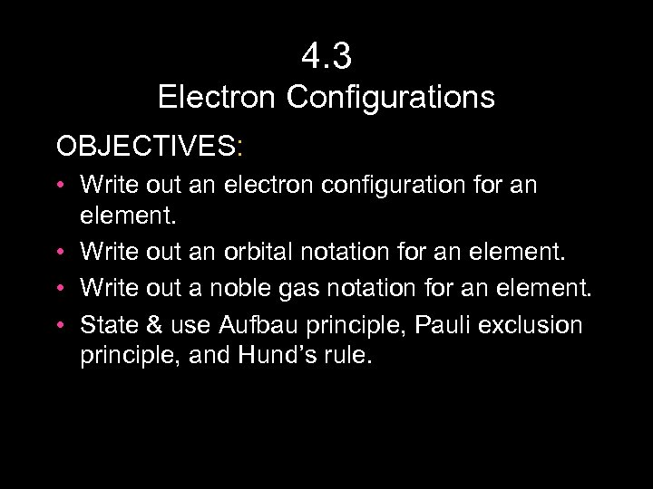 4. 3 Electron Configurations OBJECTIVES: • Write out an electron configuration for an element.