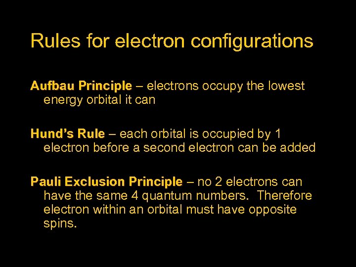 Rules for electron configurations Aufbau Principle – electrons occupy the lowest energy orbital it