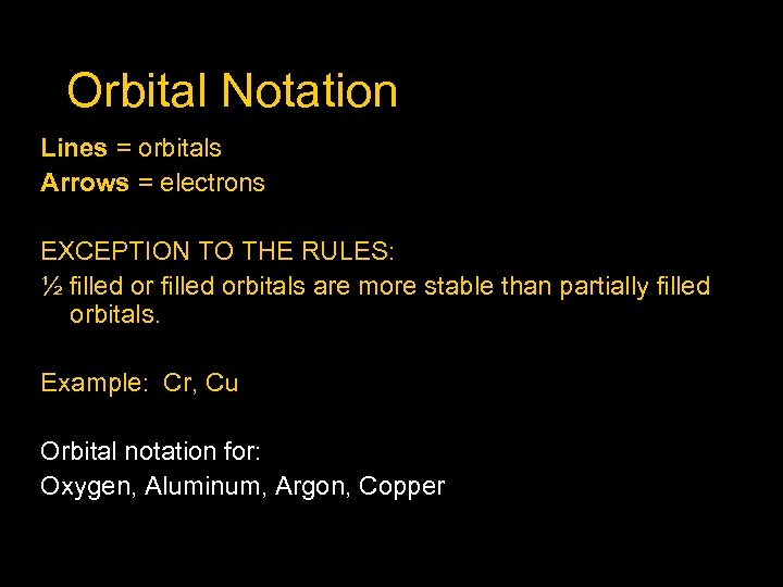 Orbital Notation Lines = orbitals Arrows = electrons EXCEPTION TO THE RULES: ½ filled