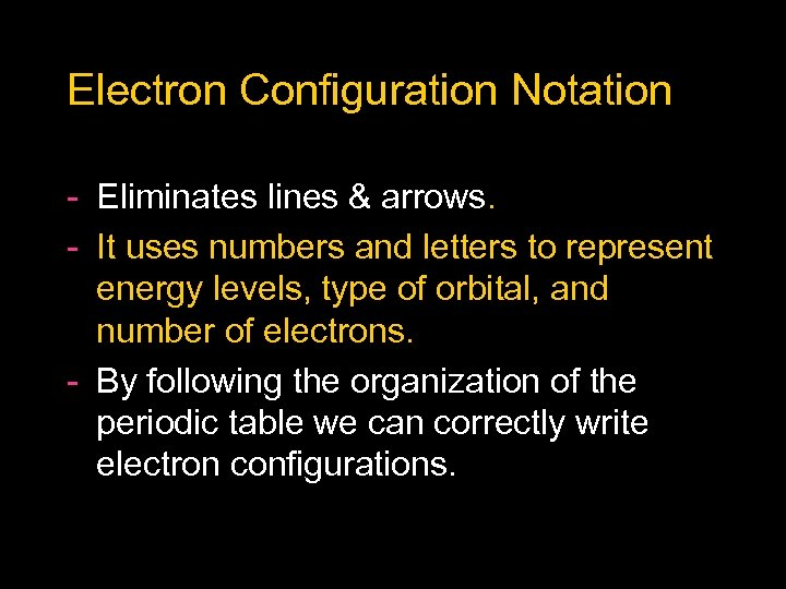 Electron Configuration Notation Eliminates lines & arrows. It uses numbers and letters to represent