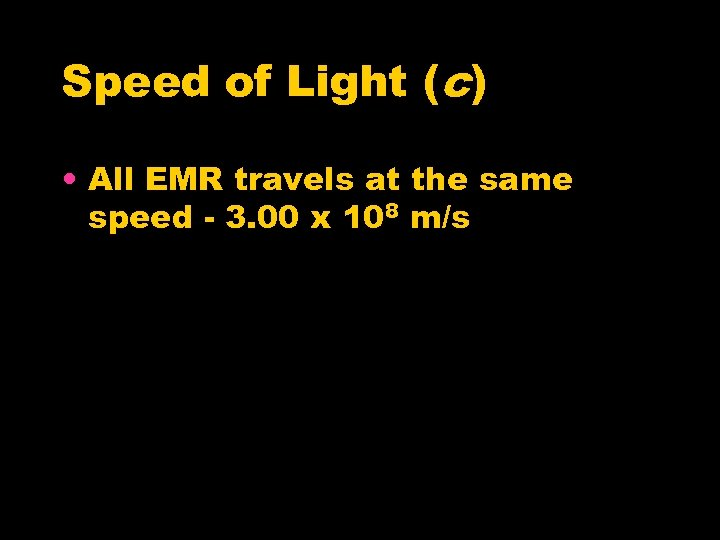 Speed of Light (c) • All EMR travels at the same speed - 3.