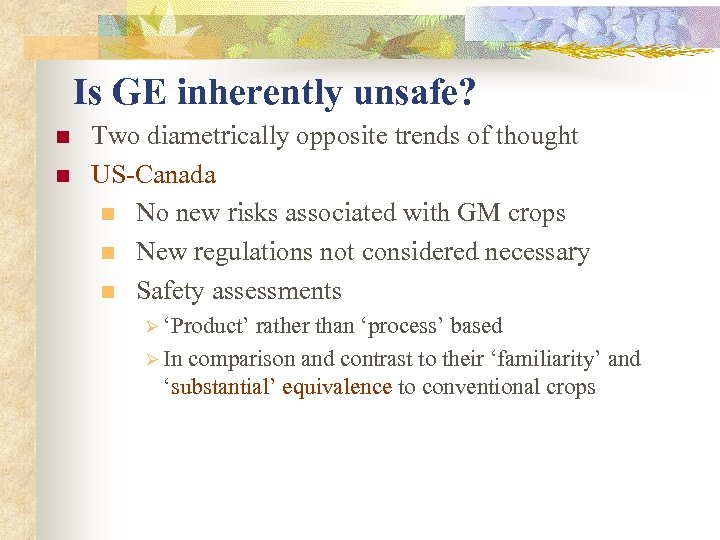 Is GE inherently unsafe? n n Two diametrically opposite trends of thought US-Canada n