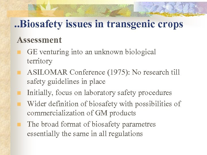 . . Biosafety issues in transgenic crops Assessment n n n GE venturing into