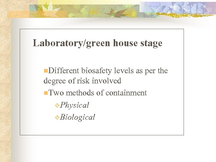 Laboratory/green house stage n. Different biosafety levels as per the degree of risk involved