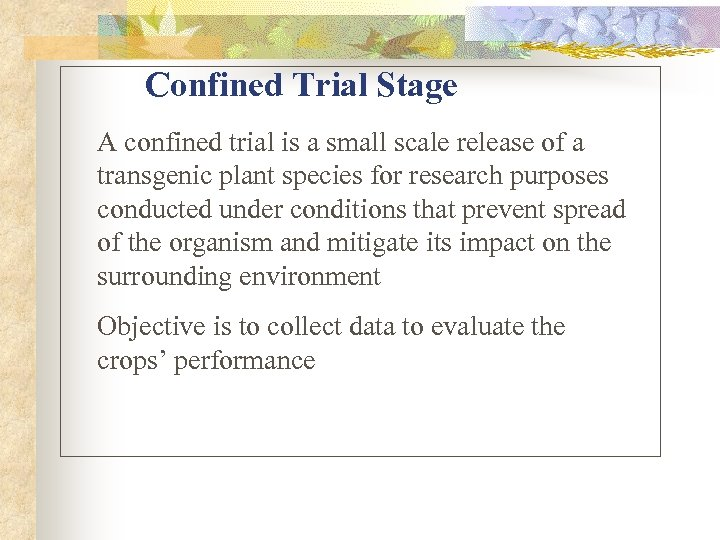 Confined Trial Stage A confined trial is a small scale release of a transgenic