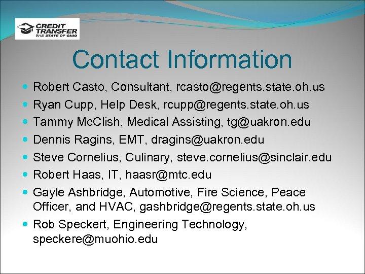 Contact Information Robert Casto, Consultant, rcasto@regents. state. oh. us Ryan Cupp, Help Desk, rcupp@regents.