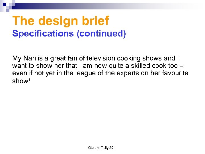 The design brief Specifications (continued) My Nan is a great fan of television cooking