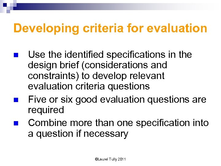 Developing criteria for evaluation n Use the identified specifications in the design brief (considerations