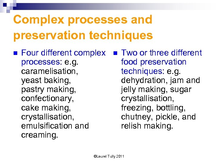 Complex processes and preservation techniques n Four different complex processes: e. g. caramelisation, yeast