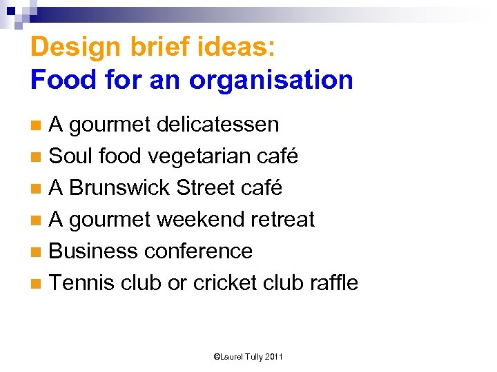 Design brief ideas: Food for an organisation A gourmet delicatessen n Soul food vegetarian
