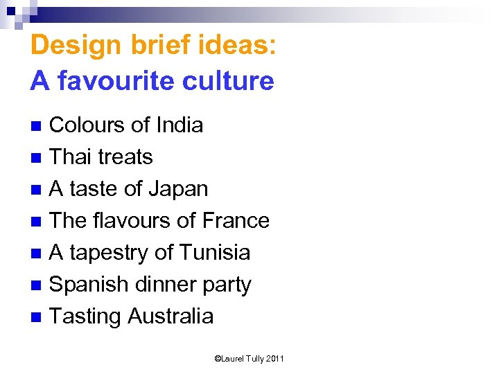 Design brief ideas: A favourite culture Colours of India n Thai treats n A