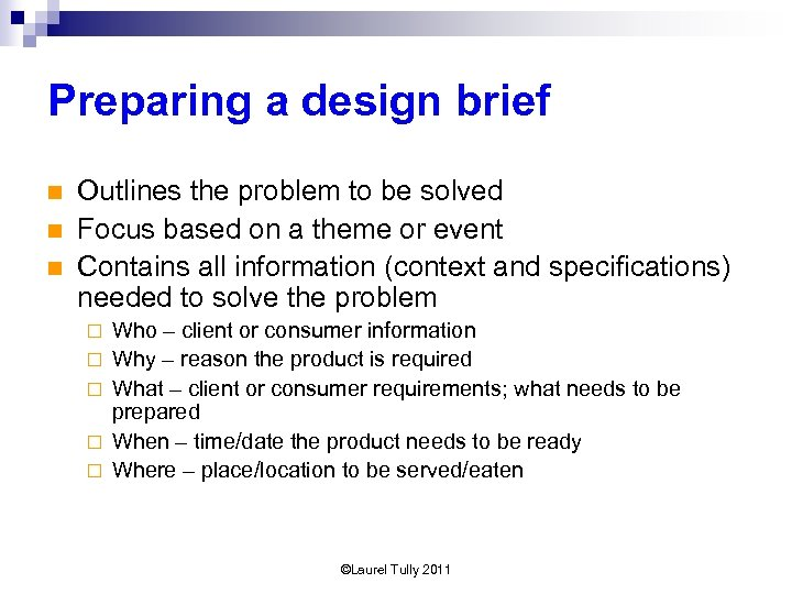 Preparing a design brief n n n Outlines the problem to be solved Focus