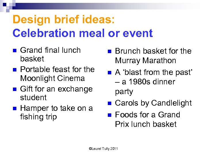 Design brief ideas: Celebration meal or event n n Grand final lunch basket Portable