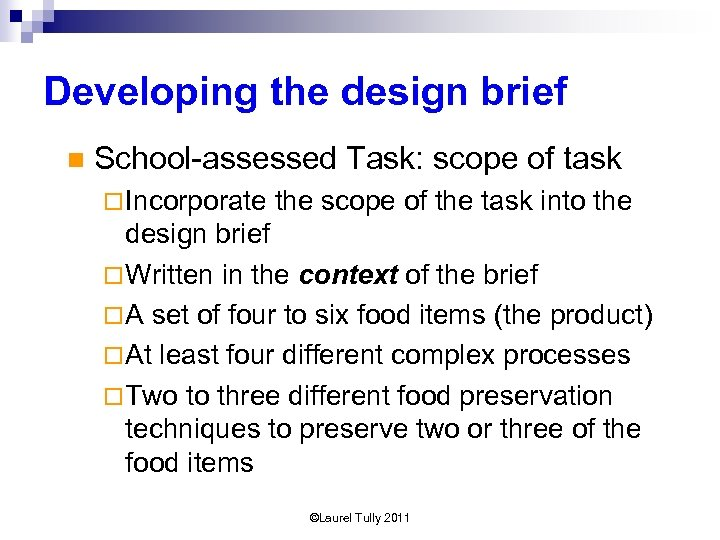 Developing the design brief n School-assessed Task: scope of task ¨ Incorporate the scope