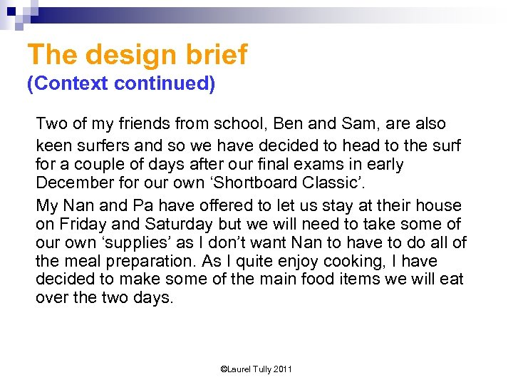 The design brief (Context continued) Two of my friends from school, Ben and Sam,