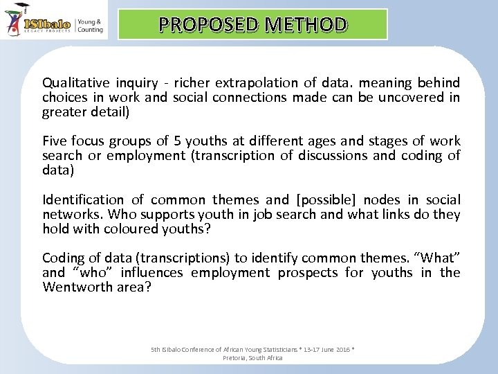 PROPOSED METHOD Qualitative inquiry - richer extrapolation of data. meaning behind choices in work