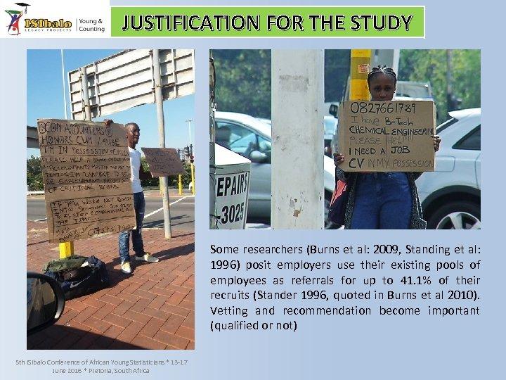 JUSTIFICATION FOR THE STUDY Some researchers (Burns et al: 2009, Standing et al: 1996)