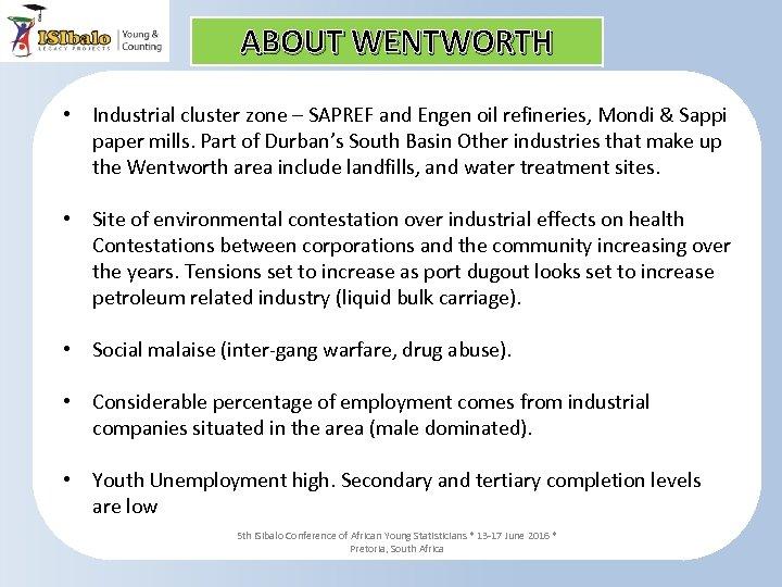 ABOUT WENTWORTH • Industrial cluster zone – SAPREF and Engen oil refineries, Mondi &