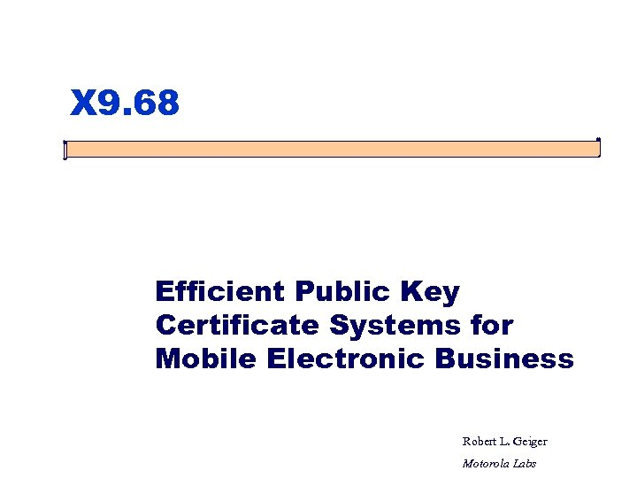 X 9. 68 Efficient Public Key Certificate Systems for Mobile Electronic Business Robert L.