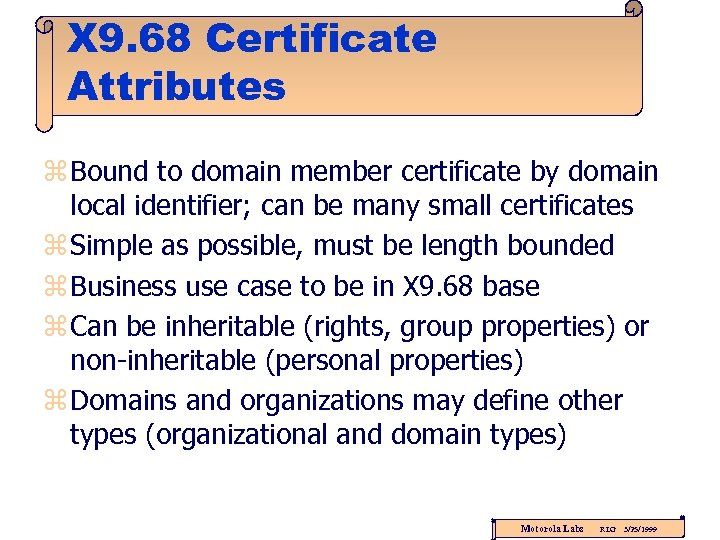 X 9. 68 Certificate Attributes z Bound to domain member certificate by domain local