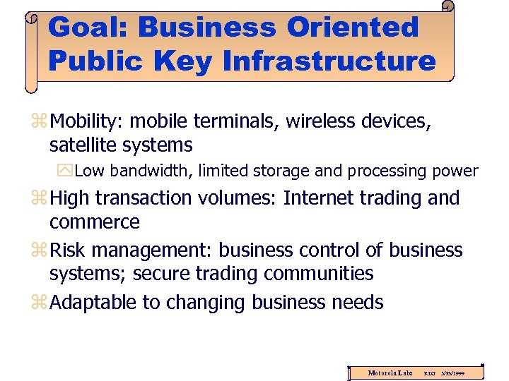 Goal: Business Oriented Public Key Infrastructure z Mobility: mobile terminals, wireless devices, satellite systems