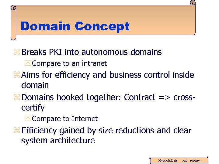 Domain Concept z Breaks PKI into autonomous domains y. Compare to an intranet z