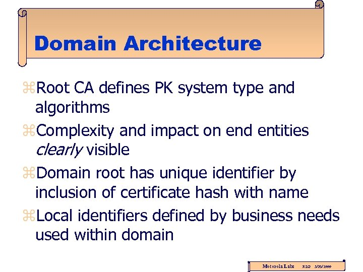 Domain Architecture z. Root CA defines PK system type and algorithms z. Complexity and