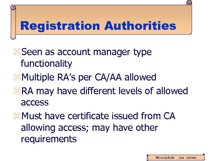 Registration Authorities z. Seen as account manager type functionality z. Multiple RA's per CA/AA