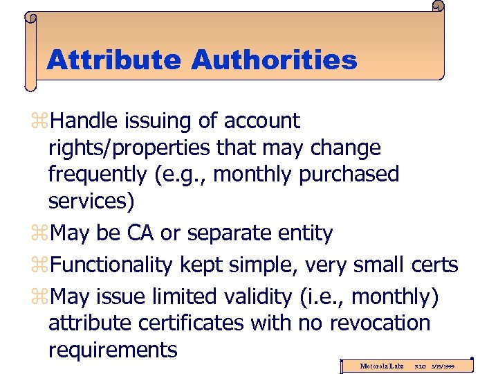 Attribute Authorities z. Handle issuing of account rights/properties that may change frequently (e. g.