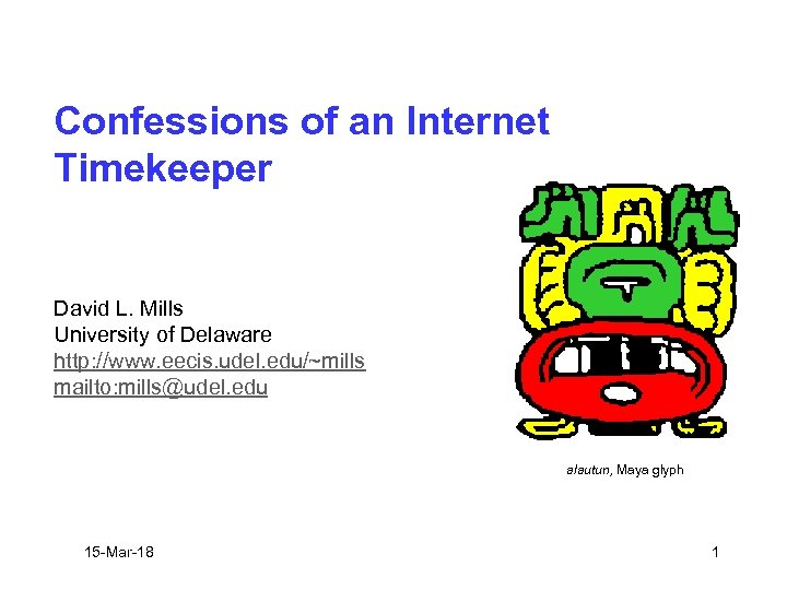 Confessions of an Internet Timekeeper David L. Mills University of Delaware http: //www. eecis.