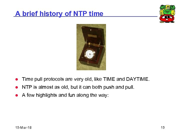 A brief history of NTP time l Time pull protocols are very old, like