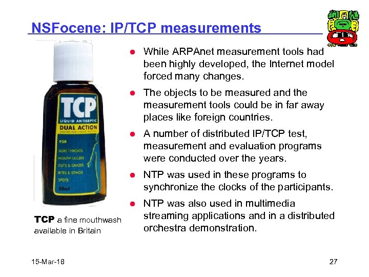 NSFocene: IP/TCP measurements l l NTP was used in these programs to synchronize the