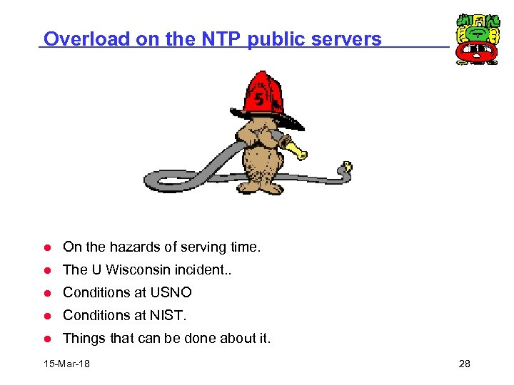 Overload on the NTP public servers l On the hazards of serving time. l