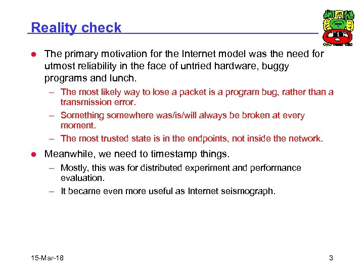 Reality check l The primary motivation for the Internet model was the need for