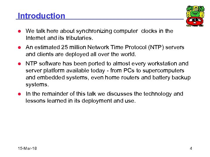 Introduction l We talk here about synchronizing computer clocks in the Internet and its