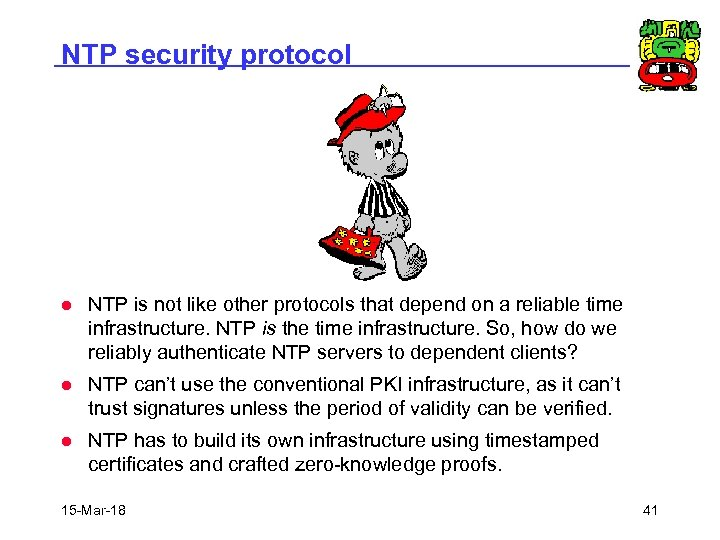 NTP security protocol l NTP is not like other protocols that depend on a