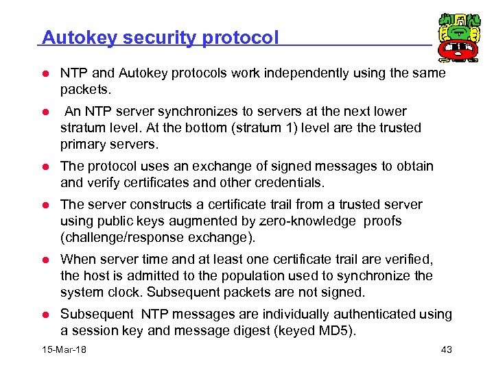 Autokey security protocol l NTP and Autokey protocols work independently using the same packets.