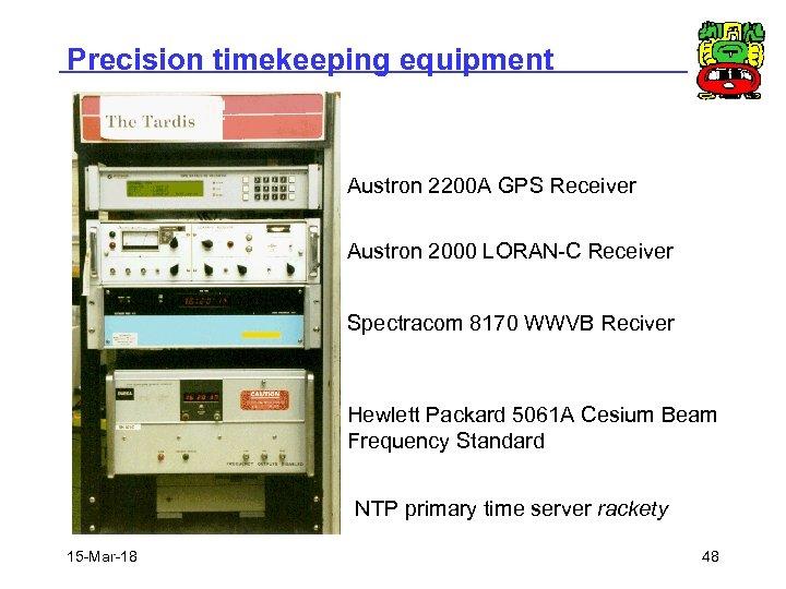 Precision timekeeping equipment Austron 2200 A GPS Receiver Austron 2000 LORAN-C Receiver Spectracom 8170