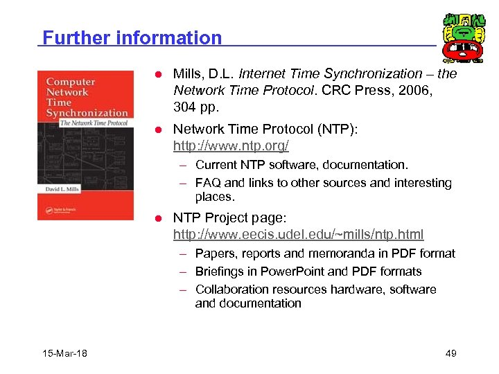 Further information l Mills, D. L. Internet Time Synchronization – the Network Time Protocol.