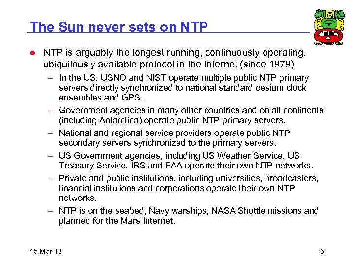 The Sun never sets on NTP l NTP is arguably the longest running, continuously