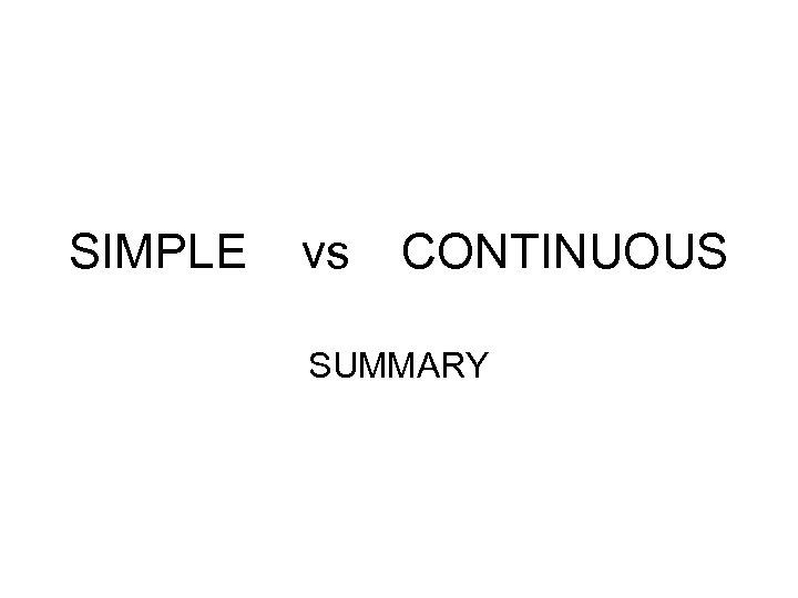 SIMPLE vs CONTINUOUS SUMMARY