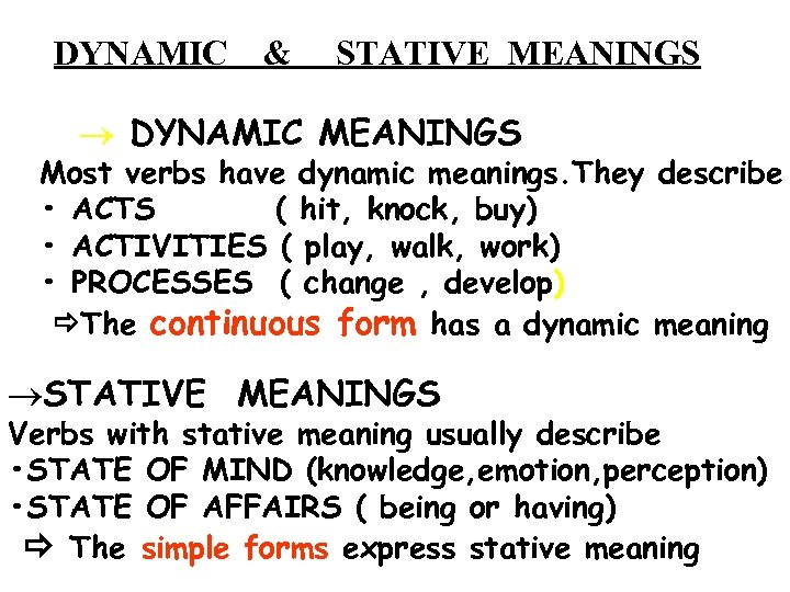 DYNAMIC & STATIVE MEANINGS ® DYNAMIC MEANINGS Most verbs have dynamic meanings. They describe