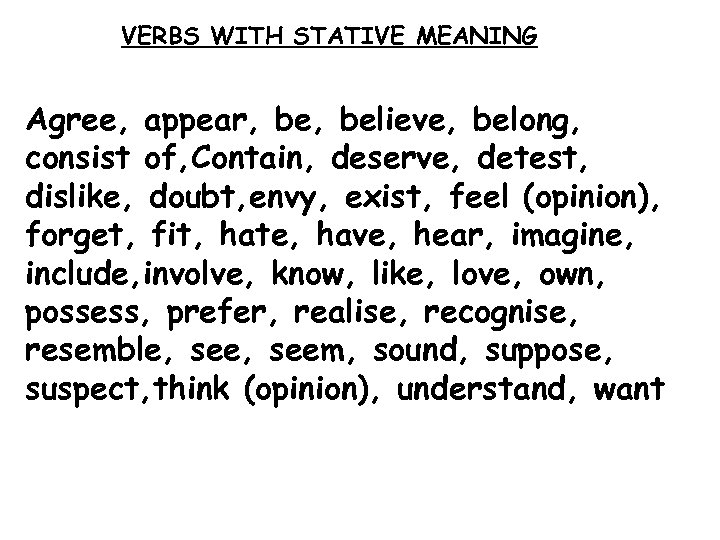 VERBS WITH STATIVE MEANING Agree, appear, believe, belong, consist of, Contain, deserve, detest, dislike,