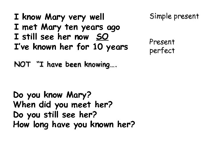 I know Mary very well I met Mary ten years ago I still see