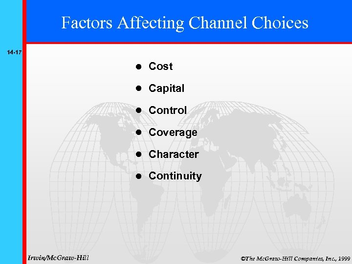 Factors Affecting Channel Choices 14 -17 Capital Control Coverage Character Irwin/Mc. Graw-Hill Cost Continuity