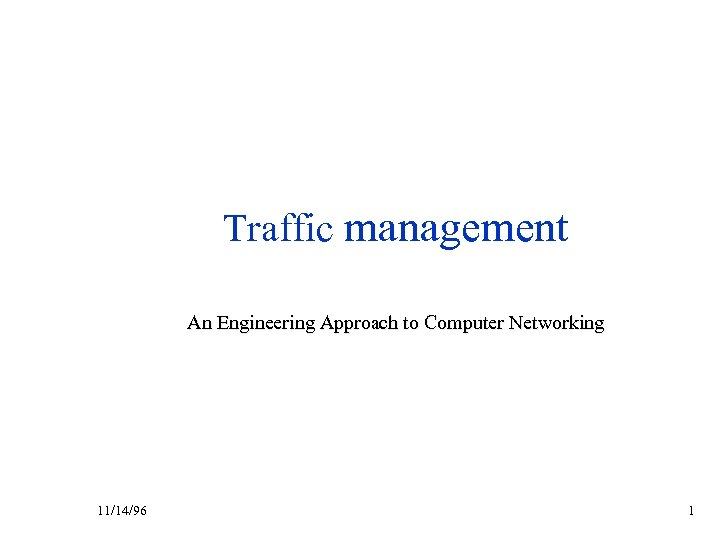 Traffic management An Engineering Approach to Computer Networking 11/14/96 1